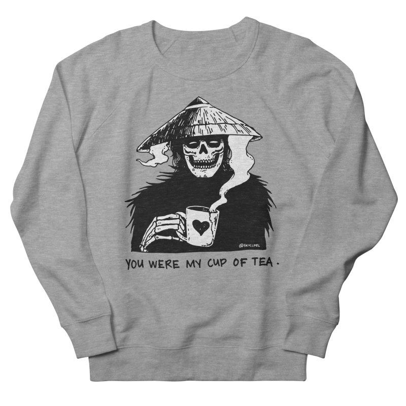 You Were My Cup of Tea Women's French Terry Sweatshirt by skullpel illustrations's Artist Shop