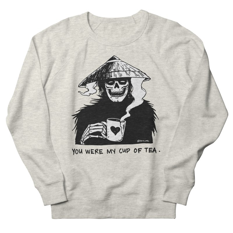 You Were My Cup of Tea Women's French Terry Sweatshirt by skullpelillustrations's Artist Shop