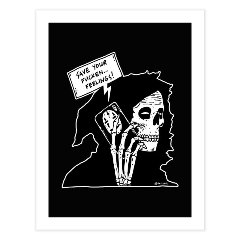 Save Your Fucken Feelings! Home Fine Art Print by skullpelillustrations's Artist Shop