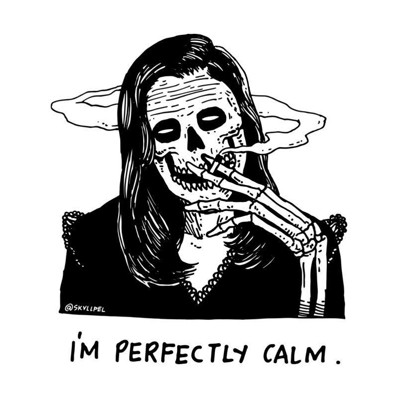 I'm Perfectly Calm by skullpel illustrations's Artist Shop