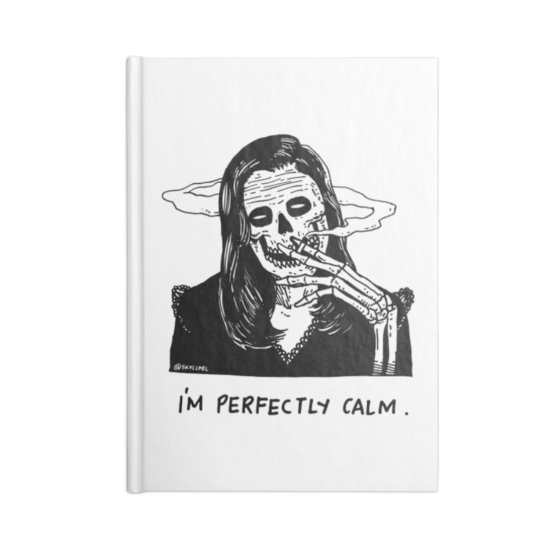 I'm Perfectly Calm Accessories Blank Journal Notebook by skullpel illustrations's Artist Shop