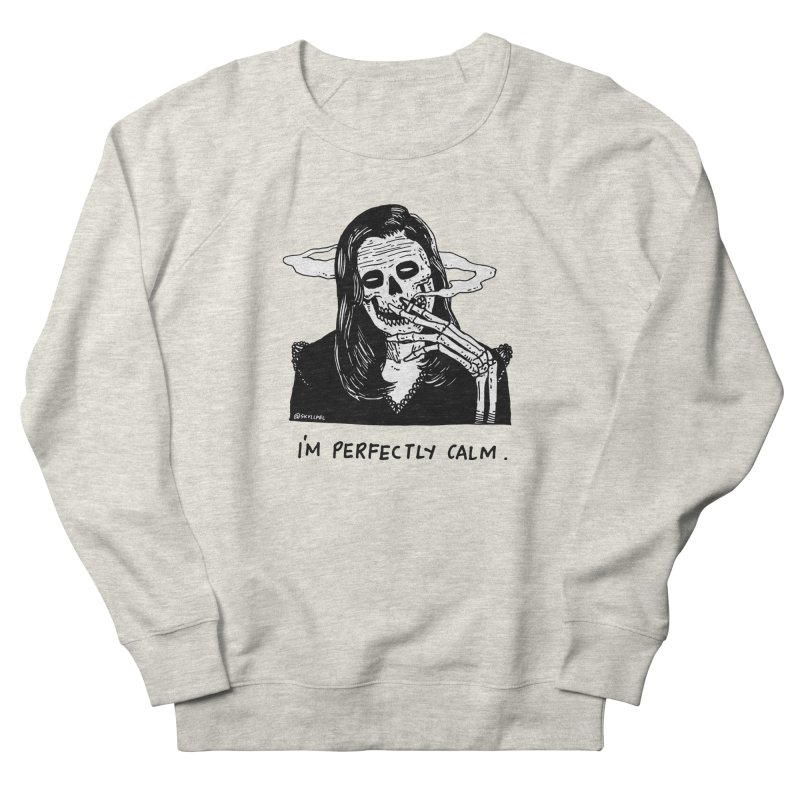 I'm Perfectly Calm Women's French Terry Sweatshirt by skullpel illustrations's Artist Shop