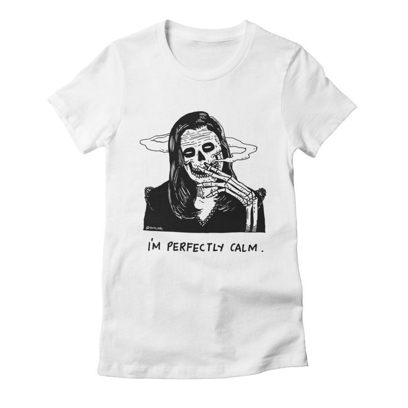 I'm Perfectly Calm Women's Fitted T-Shirt by skullpel illustrations's Artist Shop