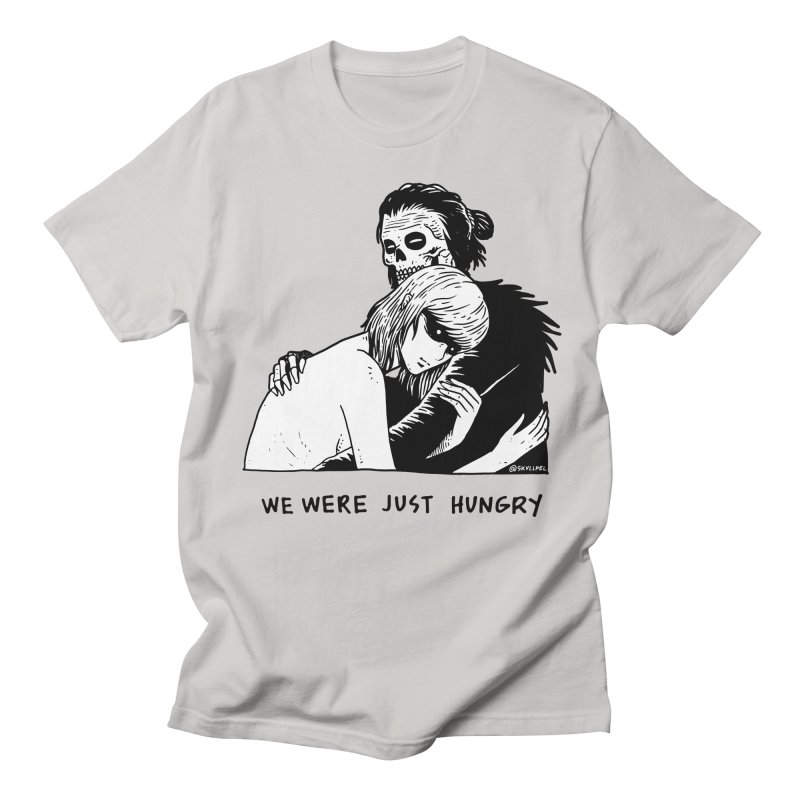 We Were Just Hungry Women's Regular Unisex T-Shirt by skullpel illustrations's Artist Shop