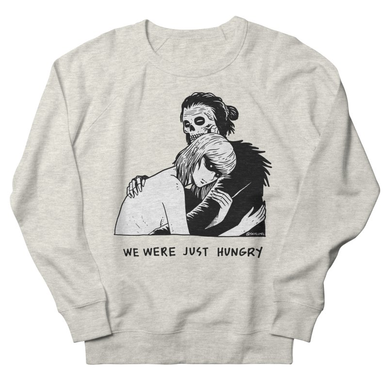 We Were Just Hungry Women's French Terry Sweatshirt by skullpel illustrations's Artist Shop