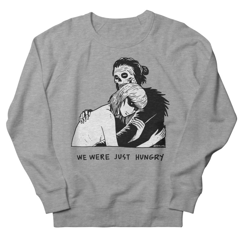 We Were Just Hungry Men's French Terry Sweatshirt by skullpel illustrations's Artist Shop
