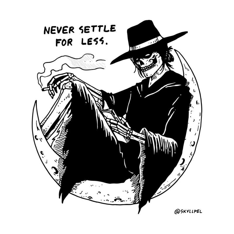 Never Settle For Less by skullpelillustrations's Artist Shop