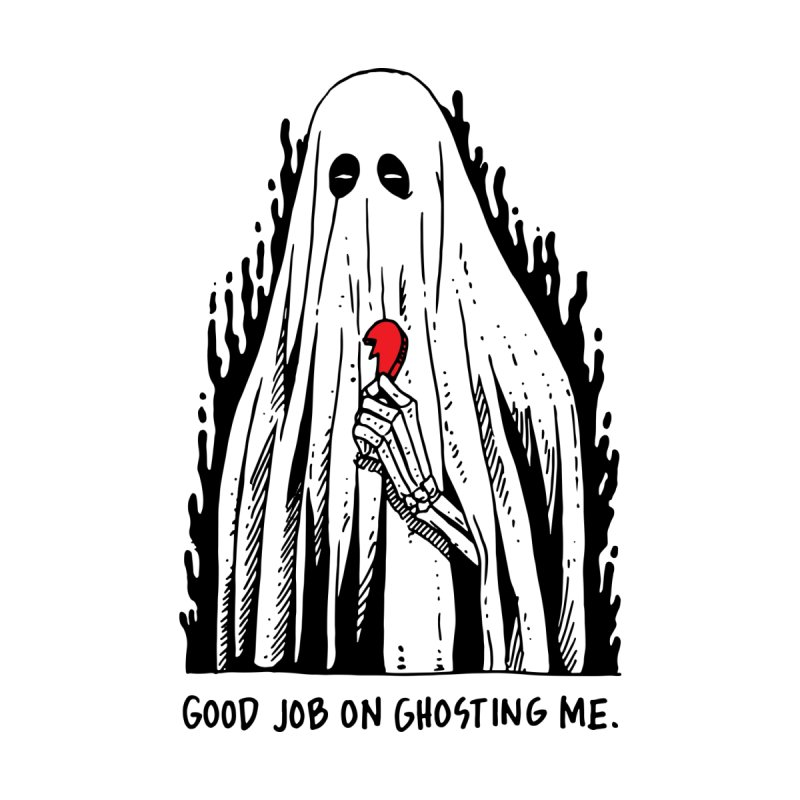 Good Job On Ghosting Me by skullpel illustrations's Artist Shop