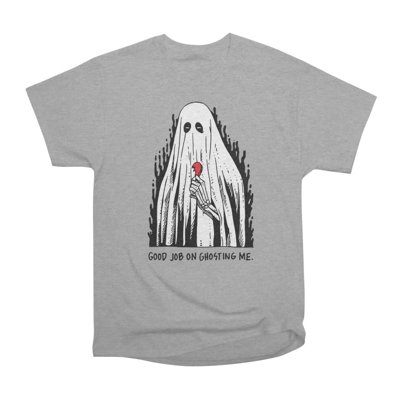 Good Job On Ghosting Me Women's Heavyweight Unisex T-Shirt by skullpelillustrations's Artist Shop