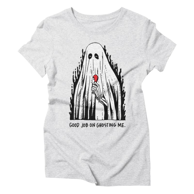 Good Job On Ghosting Me Women's Triblend T-Shirt by skullpel illustrations's Artist Shop