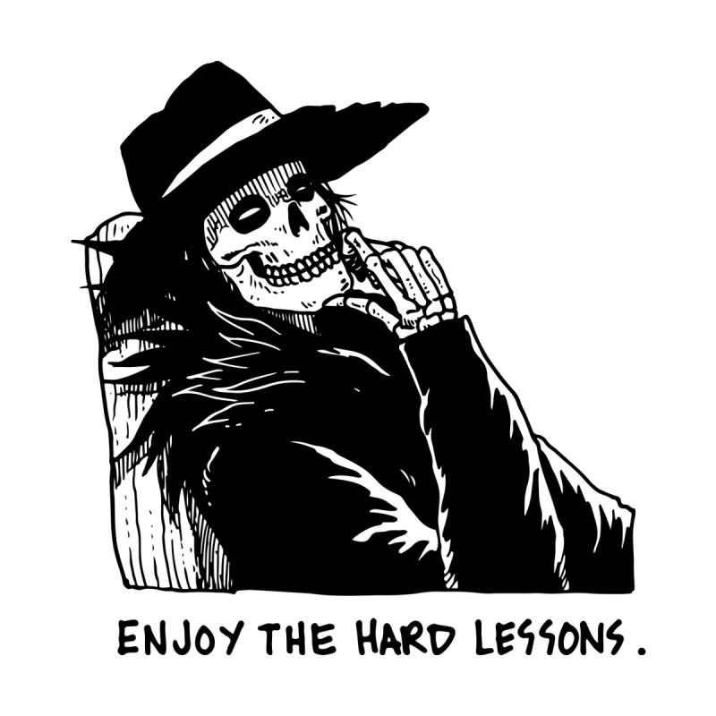 Enjoy The Hard Lessons by skullpel illustrations's Artist Shop