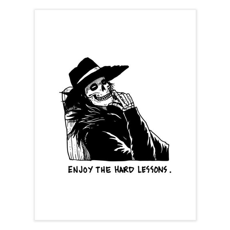 Enjoy The Hard Lessons Home Fine Art Print by Skullpel Illustrations's Artist Shop