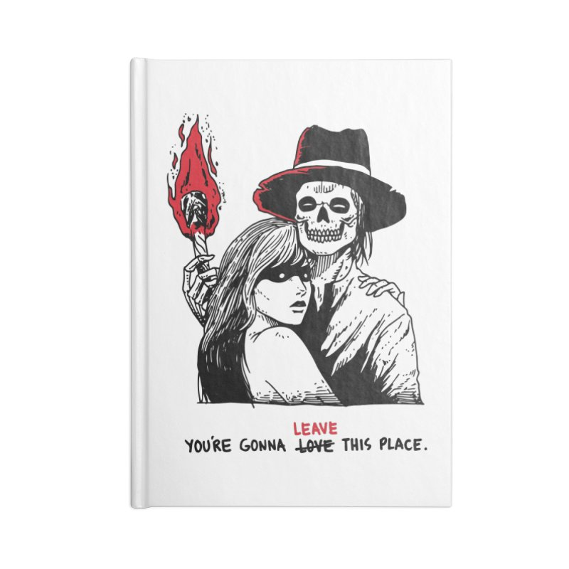 You're Gonna Leave This Place Accessories Blank Journal Notebook by skullpel illustrations's Artist Shop