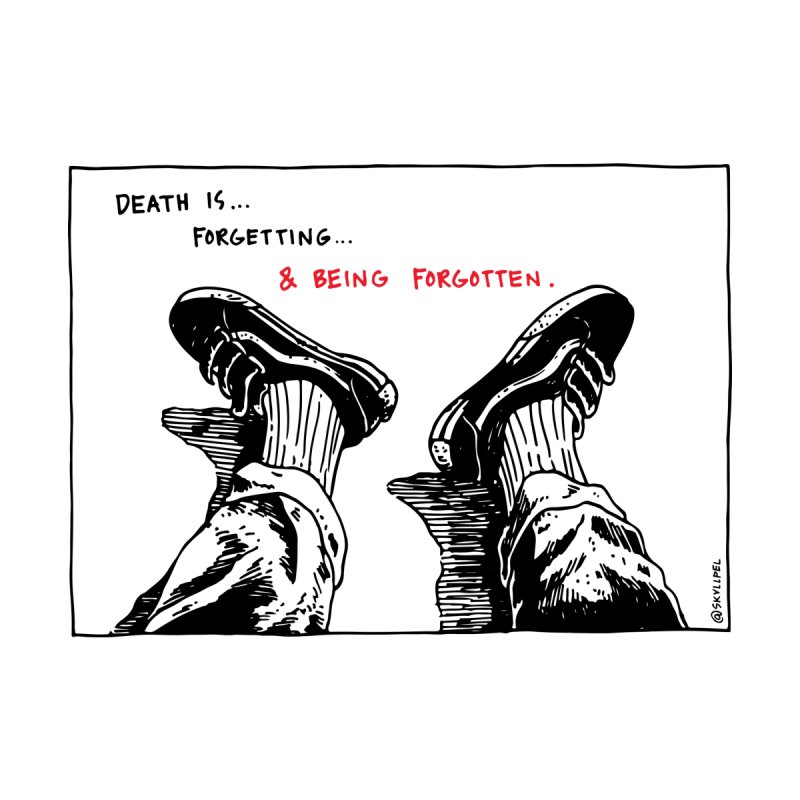 Death Is... Forgetting and Being Forgotten. by skullpel illustrations's Artist Shop