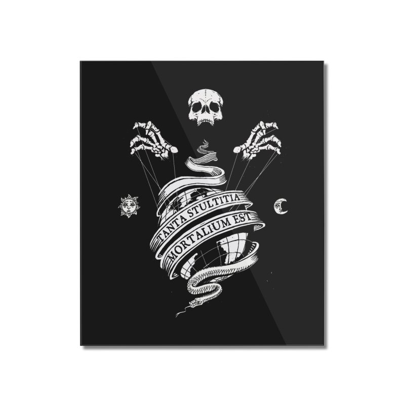 Foolishness of Mortals Home Mounted Acrylic Print by Skulls Society