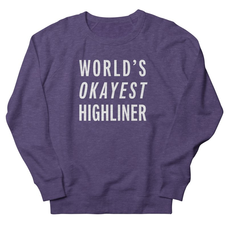 World's Okayest Highliner Women's French Terry Sweatshirt by Slack Shop