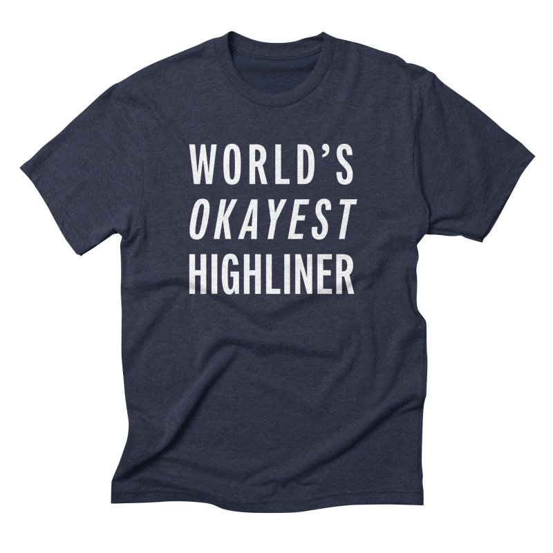 World's Okayest Highliner Men's Triblend T-Shirt by Slack Shop