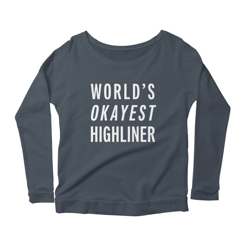 World's Okayest Highliner Women's Scoop Neck Longsleeve T-Shirt by Slack Shop
