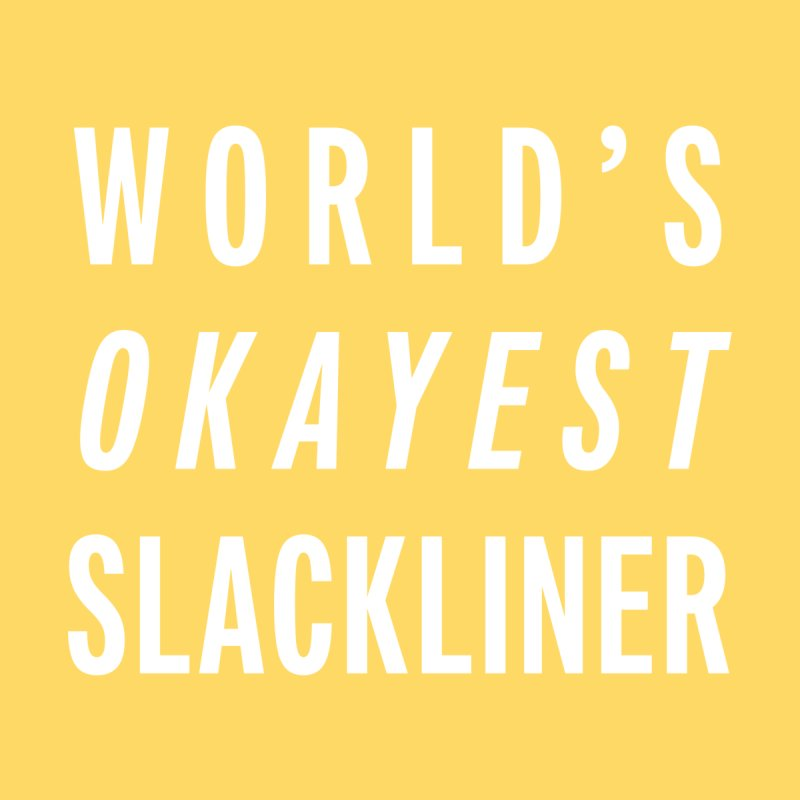 World's Okayest Slackliner Home Fine Art Print by Slack Shop