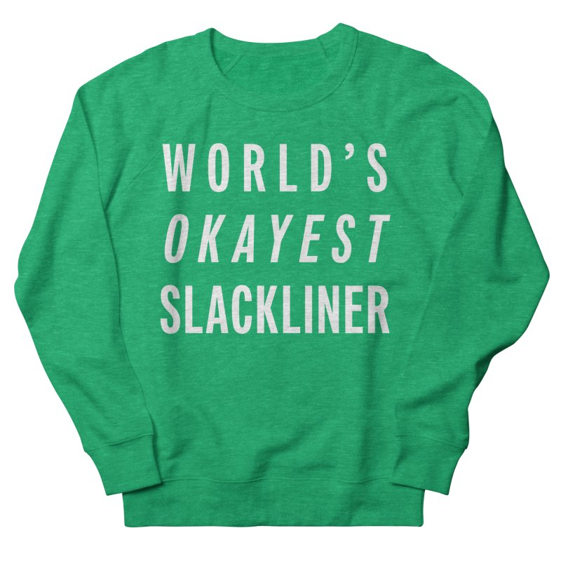 World's Okayest Slackliner Women's French Terry Sweatshirt by Slack Shop
