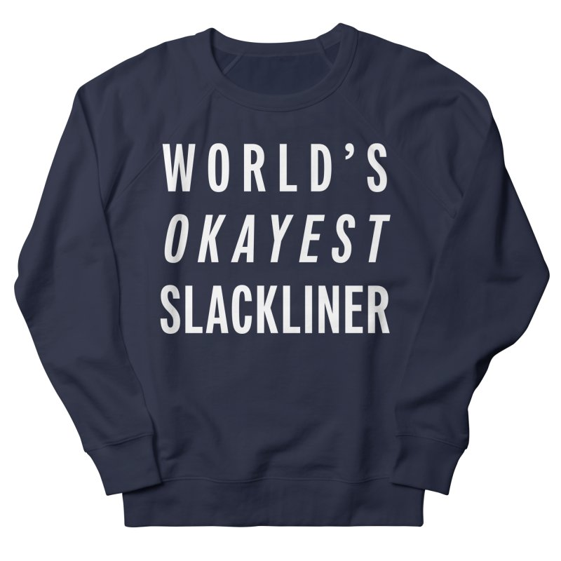 World's Okayest Slackliner Men's French Terry Sweatshirt by Slack Shop