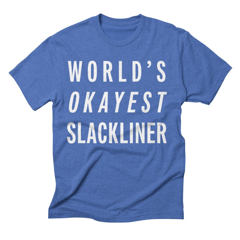 World's Okayest Slackliner Men's Triblend T-Shirt by Slack Shop