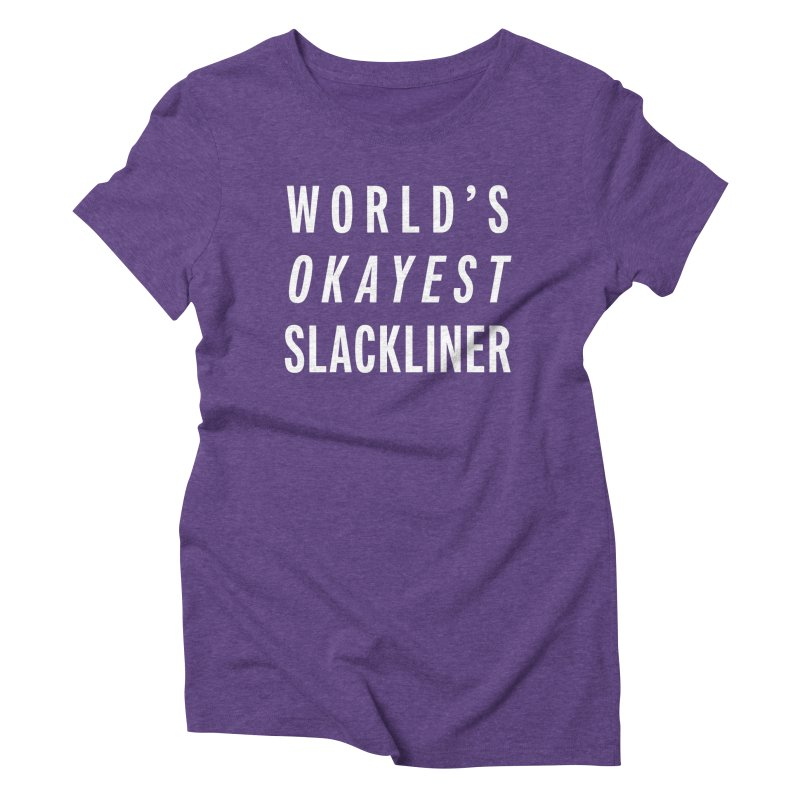 World's Okayest Slackliner Women's Triblend T-Shirt by Slack Shop