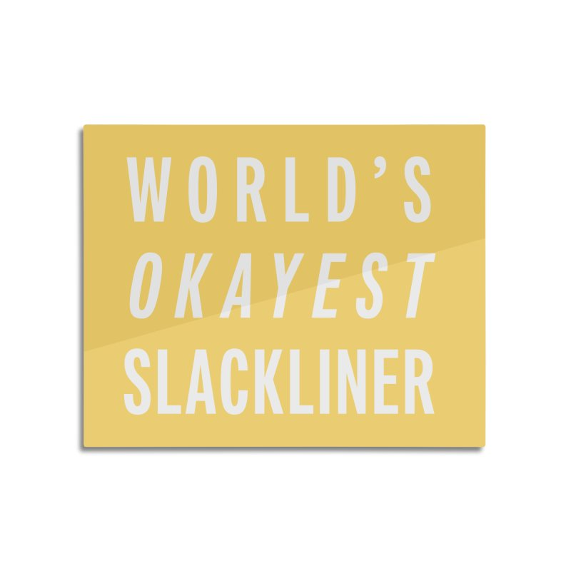 World's Okayest Slackliner Home Mounted Aluminum Print by Slack Shop