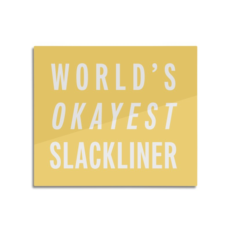 World's Okayest Slackliner Home Mounted Acrylic Print by Slack Shop