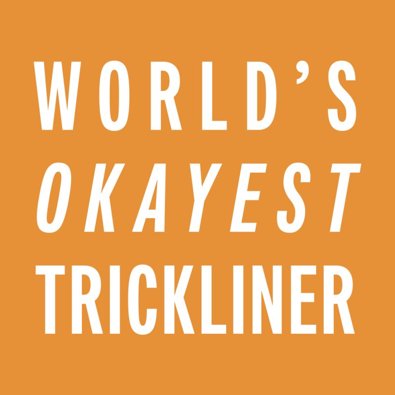 World's Okayest Trickliner Men's T-Shirt by Slack Shop