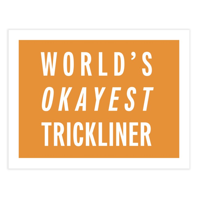 World's Okayest Trickliner Home Fine Art Print by Slack Shop