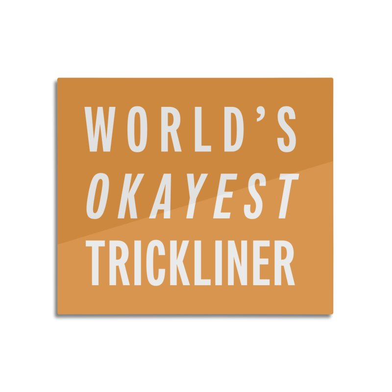 World's Okayest Trickliner Home Mounted Aluminum Print by Slack Shop