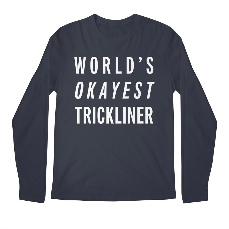 World's Okayest Trickliner Men's Regular Longsleeve T-Shirt by Slack Shop