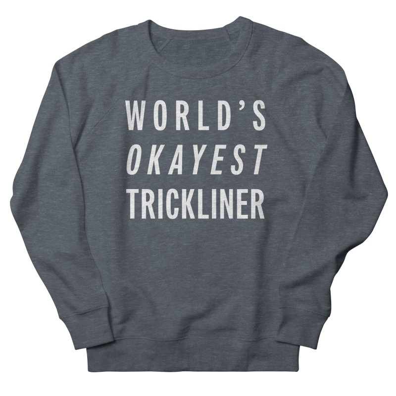 World's Okayest Trickliner Women's Sweatshirt by Slack Shop