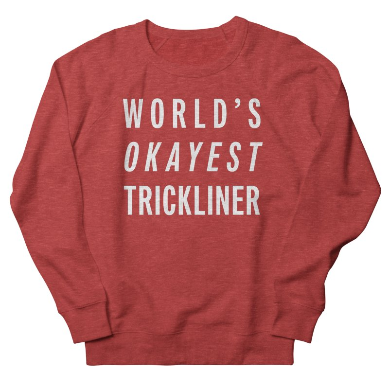 World's Okayest Trickliner Women's French Terry Sweatshirt by Slack Shop