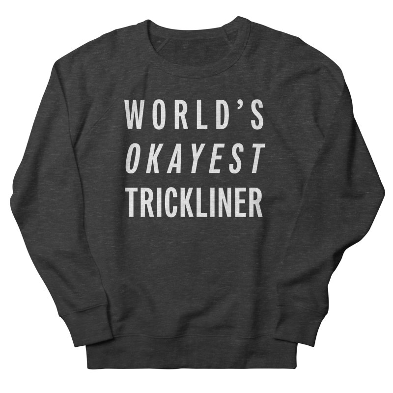 World's Okayest Trickliner Men's French Terry Sweatshirt by Slack Shop