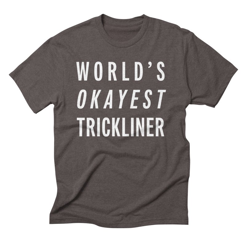 World's Okayest Trickliner Men's Triblend T-Shirt by Slack Shop