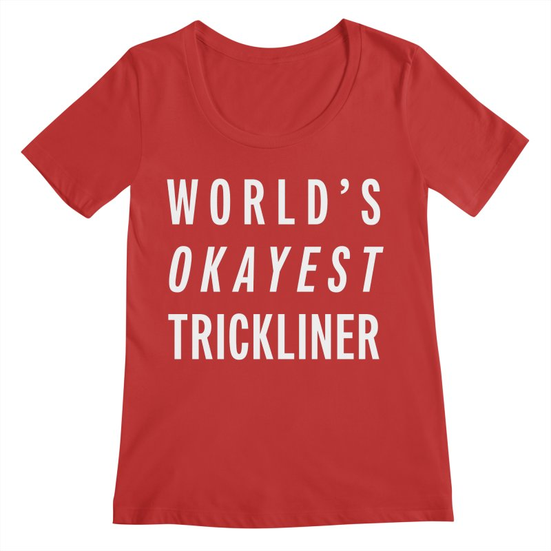 World's Okayest Trickliner Women's Regular Scoop Neck by Slack Shop