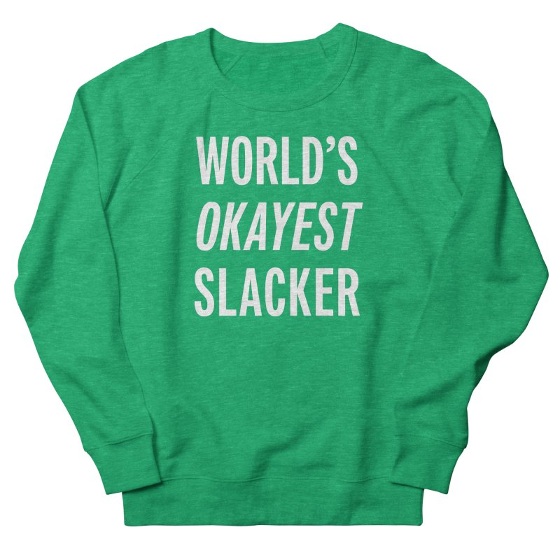 World's Okayest Slacker Women's Sweatshirt by Slack Shop