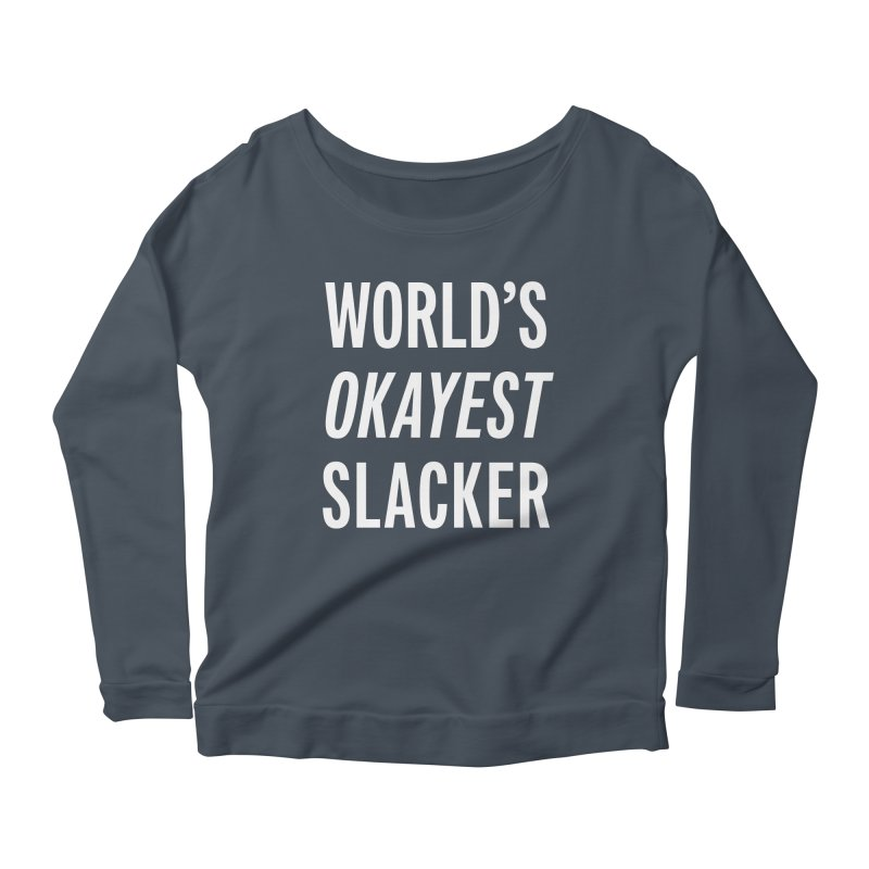World's Okayest Slacker Women's Scoop Neck Longsleeve T-Shirt by Slack Shop