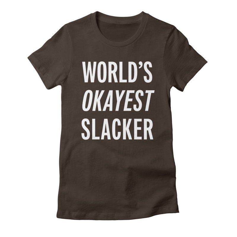 World's Okayest Slacker Women's Fitted T-Shirt by Slack Shop