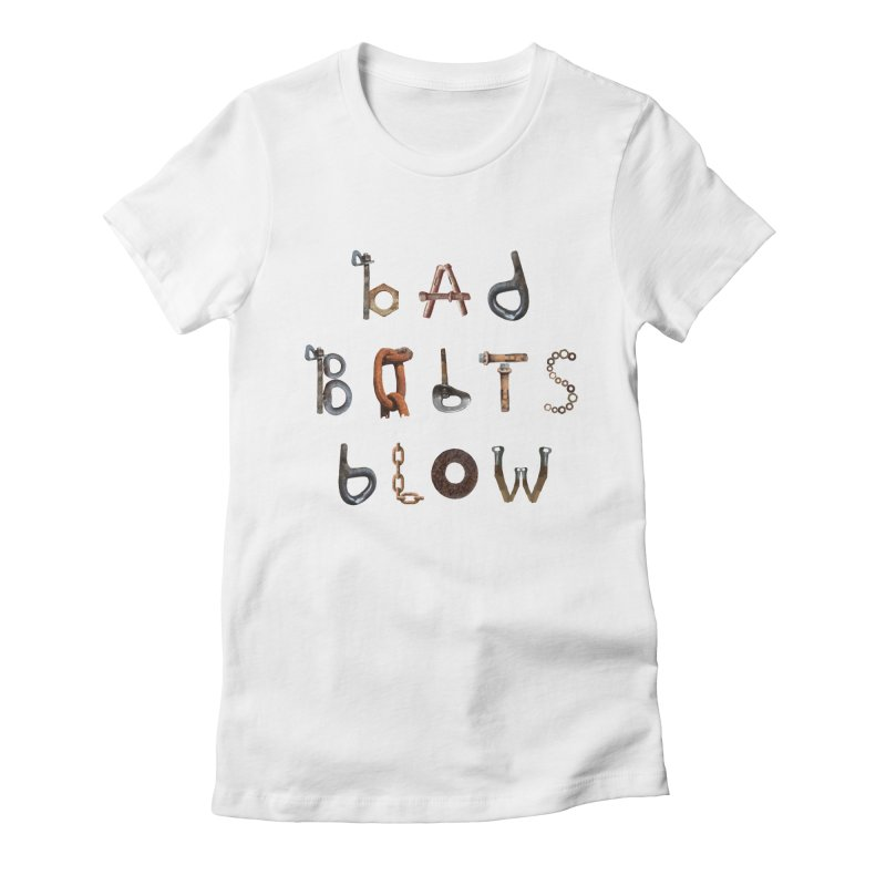 Bad Bolts Blow Women's Fitted T-Shirt by Slack Shop
