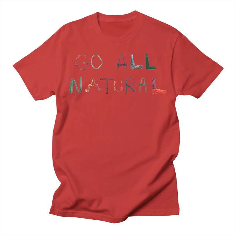 Go All Natural Women's Regular Unisex T-Shirt by Slack Shop