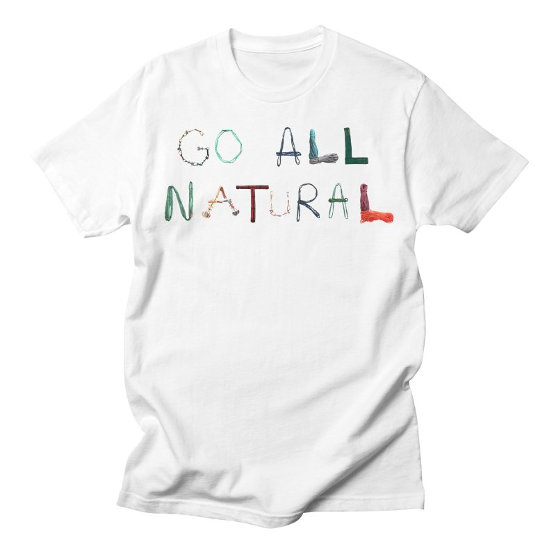 Go All Natural Men's T-Shirt by Slack Shop