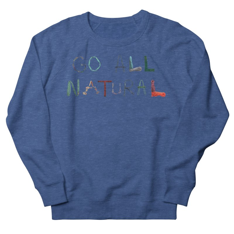 Go All Natural Men's Sweatshirt by Slack Shop