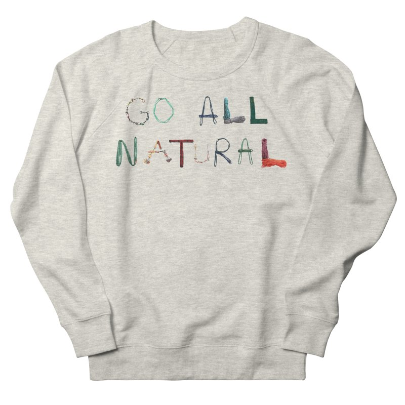 Go All Natural Men's French Terry Sweatshirt by Slack Shop
