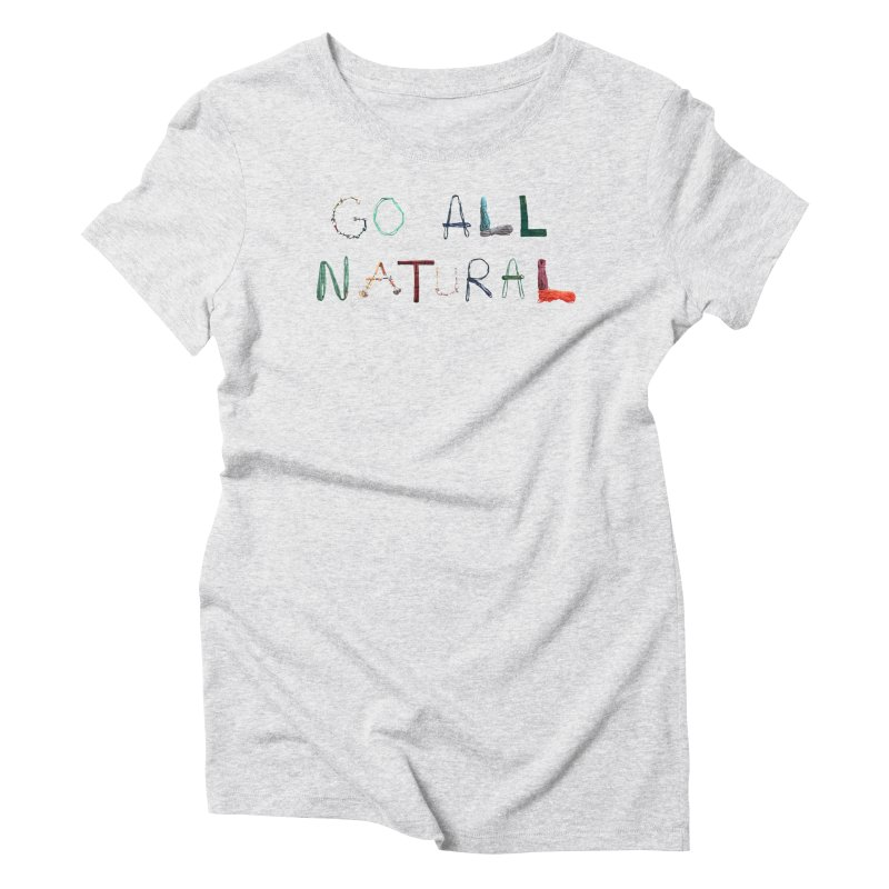 Go All Natural Women's T-Shirt by Slack Shop