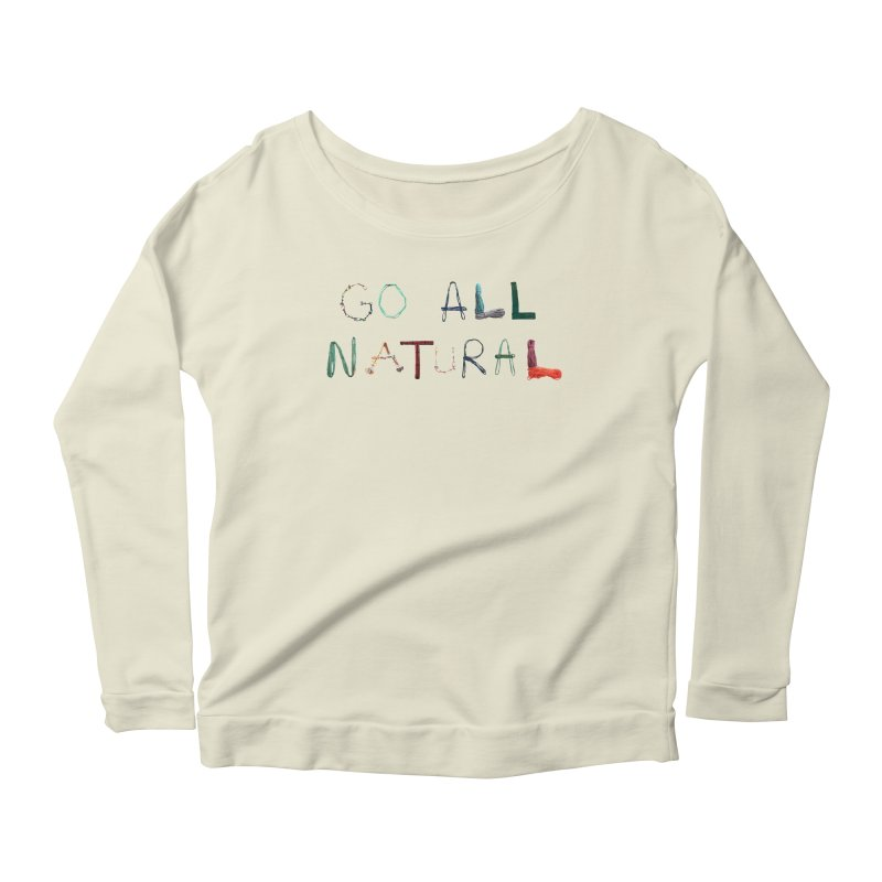 Go All Natural Women's Scoop Neck Longsleeve T-Shirt by Slack Shop