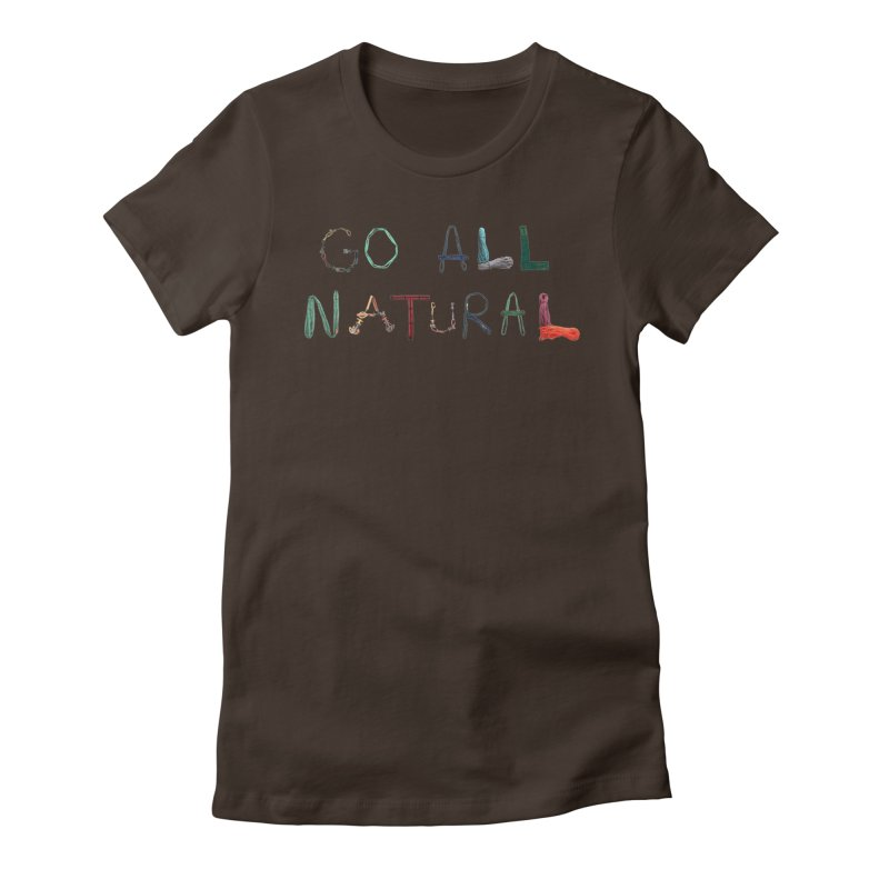 Go All Natural Women's Fitted T-Shirt by Slack Shop