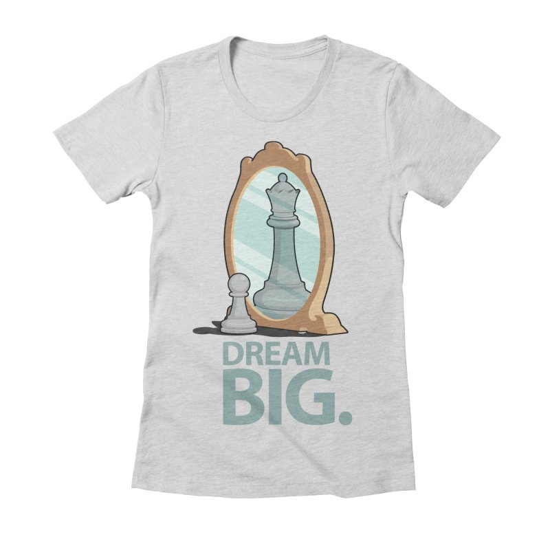Dream BIG. Women's Fitted T-Shirt by slamhm's Artist Shop